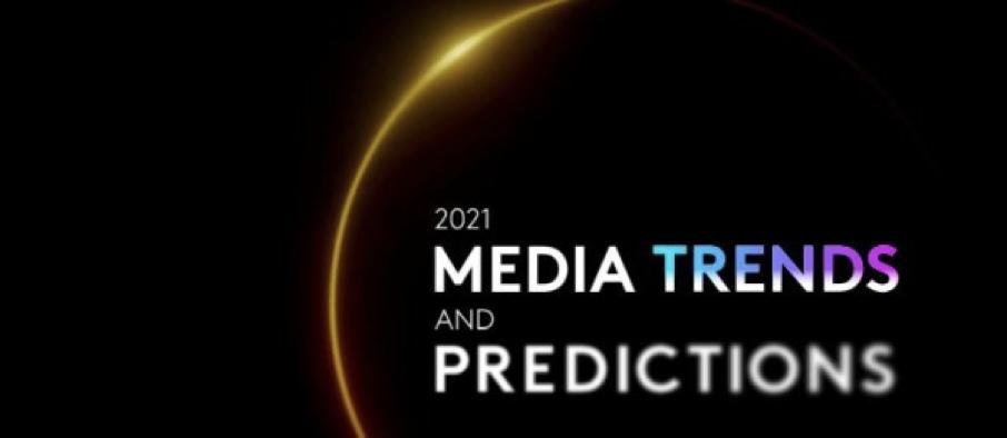 Media Trends & Predictions 2021